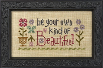 Lizzie Kate Snippet Be Your Own Kind of Beautiful counted cross stitch pattern